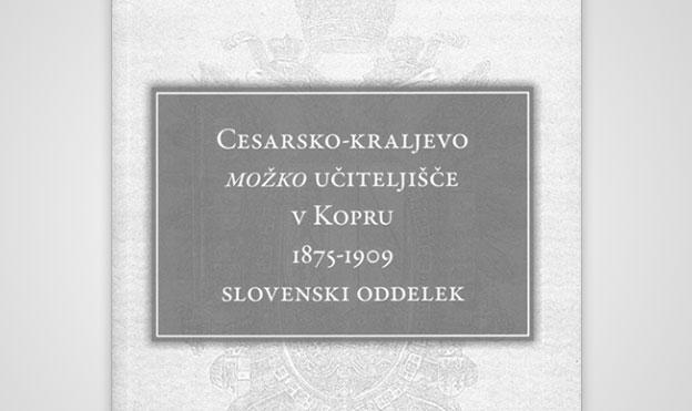 Cesarsko-kraljevo možko učiteljišče v Kopru 1875-1909: Slovenski oddelek.